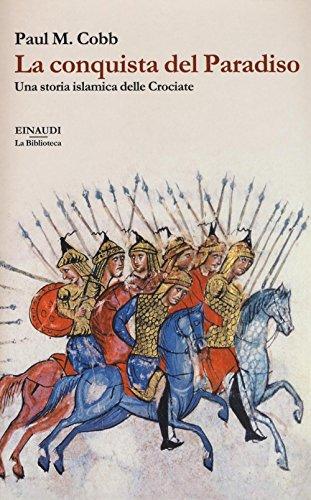 La conquista del Paradiso. Una storia islamica delle Crociate