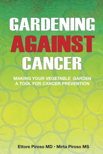 Gardening Against Cancer: Making your vegetable garden a tool for cancer prevention