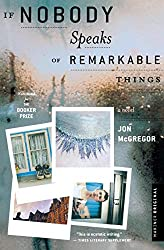 Books Set in Yorkshire: If Nobody Speaks of Remarkable Things by Jon McGregor. yorkshire books, yorkshire novels, yorkshire literature, yorkshire fiction, yorkshire authors, best books set in yorkshire, popular books set in yorkshire, books about yorkshire, yorkshire reading challenge, yorkshire reading list, york books, leeds books, bradford books, yorkshire packing list, yorkshire travel, yorkshire history, yorkshire travel books, yorkshire books to read, books to read before going to yorkshire, novels set in yorkshire, books to read about yorkshire