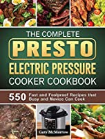 The Complete Presto Electric Pressure Cooker Cookbook: 550 Fast and Foolproof Recipes that Busy and Novice Can Cook
