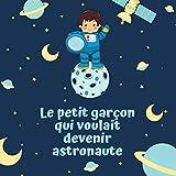 Le petit garçon qui voulait devenir astronaute: Livre illustré pour enfant de 4 à 10 ans pour croire en ses rêves