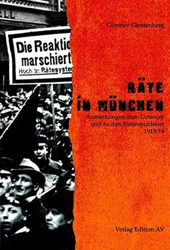 Räte in München: Anmerkungen zum Umsturz und zu den Räterepubliken 1918/19