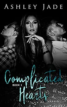 Complicated Hearts (Book 1 of the Complicated Hearts Duet.) by [Ashley Jade, Tantalizing Teasers by Tanya]