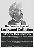 The Essential Ingersoll Lockwood Collection: 3 Book Collection   Includes Both Baron Trump Novels, Plus 1900, Or the Last President (Illustrated)