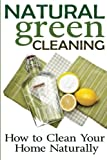 Natural Green Cleaning: How to Clean Your Home Naturally