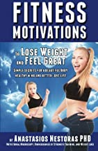 Fitness Motivations To Lose Weight and Feel Great: Simple secrets for a beautiful body, healthy mind and attracting love.