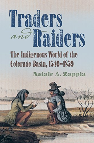 Traders and Raiders: The Indigenous World of the Colorado Basin, 1540-1859