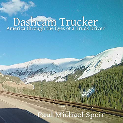 Dashcam Trucker: America through the Eyes of a Truck Driver