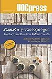 Ficción y videojuegos. Teoría y Práctica De La Ludonarración: 48 (UOCPress Comunicación)