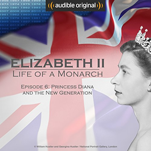 Ep. 6: Princess Diana and the New Generation (Elizabeth II: Life of a Monarch) audiobook cover art