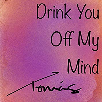 Drink You Off My Mind