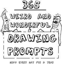 365 Weird And Wonderful Drawing Prompts: 365 Weird And Wonderful Drawing Prompts