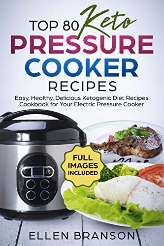 Book: Top 80 Keto Pressure Cooker Recipes - Easy, Healthy, Delicious Ketogenic Diet Recipes Cookbook for Your Electric Pressure Cooker (Keto recipes 1) by Ellen Branson