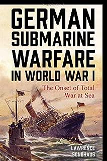 German Submarine Warfare in World War I: The Onset of Total War at Sea