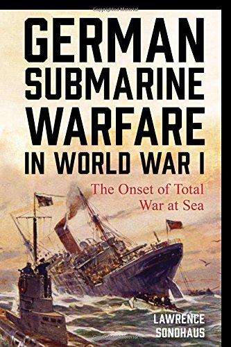 German Submarine Warfare in World War I: The Onset of Total War at Sea (War and Society)