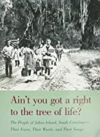 Ain't You Got a Right to the Tree of Life?: The People of Johns Island, South Carolina - Their Faces, Their Words, and Their Songs (Brown Thrasher Books)