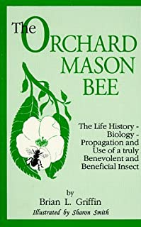 By Brian L. Griffin The Orchard Mason Bee (Osmia Lignaria Propingua Cresson : the Life-History-Biology-Propagation and U (Second Edition) [Paperback]
