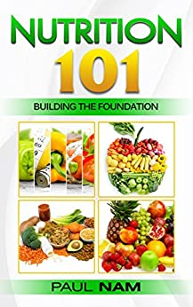 Nutrition 101: Building The Foundation by [Paul Nam]