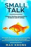 Smalltalk: Mit Small Talk und Kommunikationstraining zwischenmenschliche Beziehungen und Kommunikation lernen und verbessern - Steigern Sie Ihre Ausstrahlung im Beruf und im Alltag - Max Krone