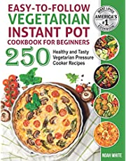 Easy-to-Follow Vegetarian Instant Pot Cookbook for Beginners: 250 Healthy and Tasty Vegetarian Pressure Cooker Recipes.: 1 (Vegetarian Cooking)