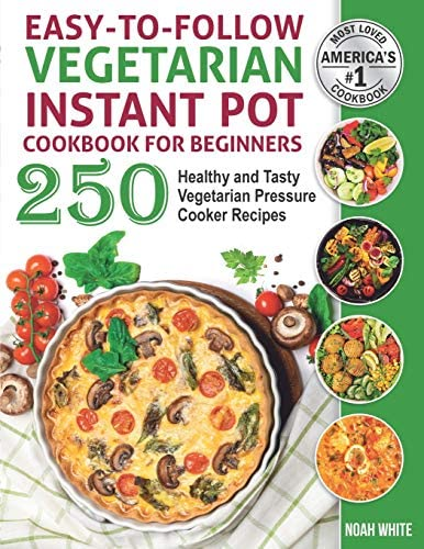 Easy to Follow Vegetarian Instant Pot Cookbook for Beginners 250 Healthy and Tasty Vegetarian product image