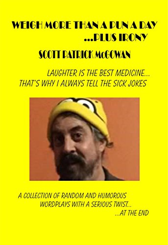Weigh More Than A Pun A Day Plus Irony: Laughter Is The Best Medicine - That's Why I Always Tell The Sick Jokes (English Edition)