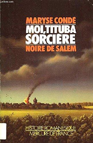 Moi, Tituba, sorcière--: Noire de Salem : roman (Collection Histoire romanesque) (French Edition)
