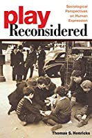Play Reconsidered: Sociological Perspectives on Human Expression