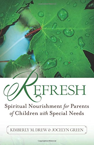 Compare Textbook Prices for Refresh: Spiritual Nourishment for Parents of Children with Special Needs  ISBN 9780825444036 by Drew, Kimberly M.,Green, Jocelyn