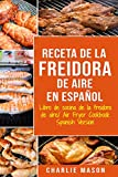 Receta De La Freidora De Aire Libro De Cocina De La Freidora De Aire/ Air Fryer Cookbook Spanish Version