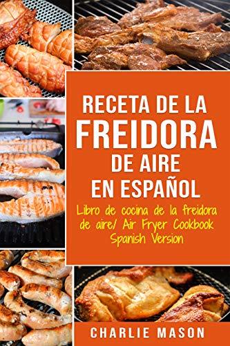 Receta De La Freidora De Aire Libro De Cocina De La Freidora De Aire/ Air Fryer Cookbook Spanish...