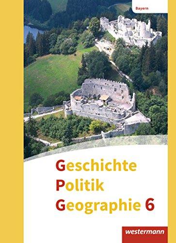 Geschichte - Politik - Geographie (GPG) - Ausgabe 2017 für Mittelschulen in Bayern: Schülerband 6: mit Schutzumschlag