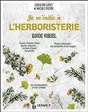 Je m'initie à l'herboristerie - Guide visuel