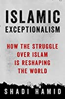 Islamic Exceptionalism: How the Struggle Over Islam Is Reshaping the World by Shadi Hamid(2016-06-07)