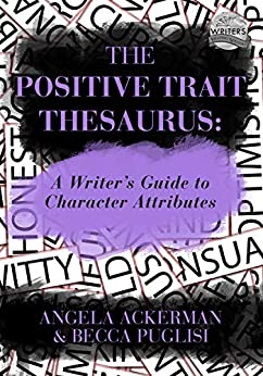[Angela Ackerman, Becca Puglisi]のThe Positive Trait Thesaurus: A Writer's Guide to Character Attributes (Writers Helping Writers Series Book 3) (English Edition)
