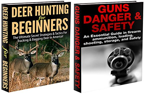 Hunting Box Set #1: Deer Hunting for Beginners & Guns Danger & Safety (Deer hunting, tracking, bagging, shooting, loading, deer hunting game, deer hunting ... ammunition, rifles,) (English Edition)