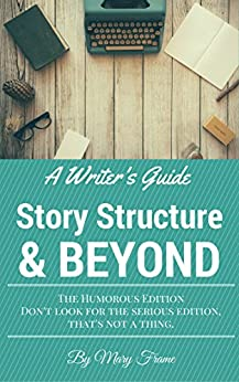 A Writer's Guide Story Structure & Beyond: The Humorous Edition by [Mary Frame]