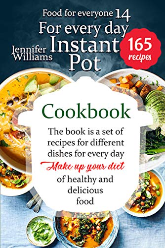 Instant pot cookbook for everyday: The book is a set of recipes for different dishes for every day. Make up your diet of healthy and delicious food (Food for everyone 14)