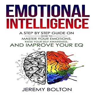 Emotional Intelligence:: A Step by Step Guide on How to Master Your Emotions, Raise Your Self Awareness, and Improve Your EQ audiobook cover art