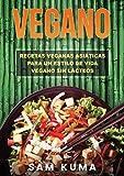 Vegano: Recetas Veganas Asiáticas Para Un Estilo De Vida Vegano Sin Lácteos