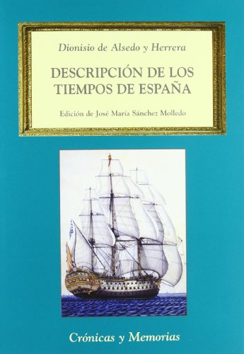 Descripción de los tiempos de España, en el presente décimo octavo siglo (Crónicas y Memorias)