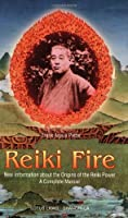 Reiki Fire: New Information About the Origin of the Reiki Power a Complete Method (Shangri-La)