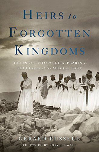 Heirs to Forgotten Kingdoms: Journeys into the Disappearing Religions of the Middle East [Idioma Inglés]
