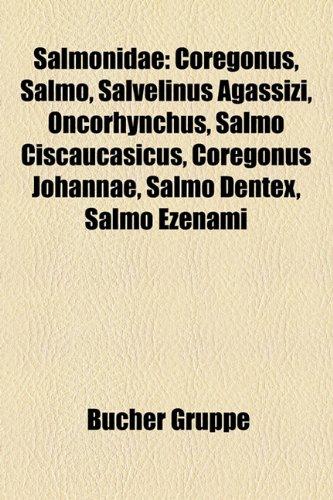 Salmonidae: Coregonus, Salmo, Salvelinus Agassizi, Oncorhynchus, Salmo Ciscaucasicus, Coregonus Johannae, Salmo Dentex, Salmo Ezen