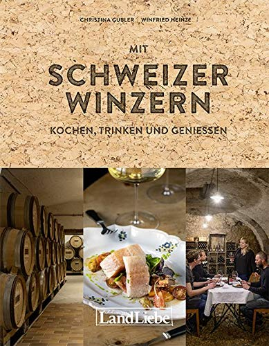 Zu Tisch bei den Schweizer Winzern: kochen, trinken und geniessen