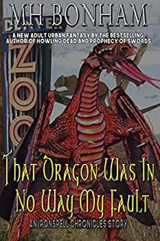 That Dragon was in No Way My Fault  An Adult Urban Fantasy  The Ironspell Chronicles Book 1