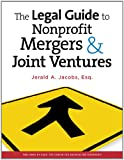 The Legal Guide to Nonprofit Mergers & Joint Ventures