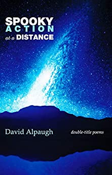 [David Alpaugh]のSpooky Action at a Distance: Double-Title Poems (English Edition)
