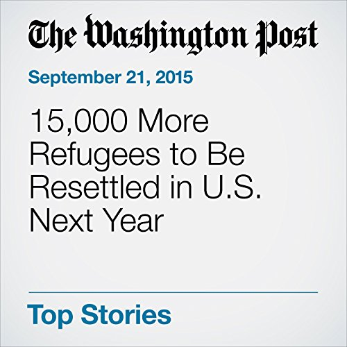 15,000 More Refugees to Be Resettled in U.S. Next Year cover art