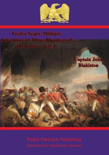 Twelve Years' Military Adventure in Three-Quarters of the Globe – Vol. I (English Edition)